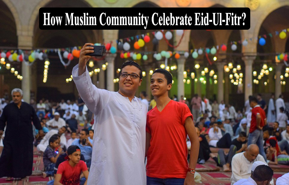 How Muslim Community Celebrate Eid-Ul-Fitr