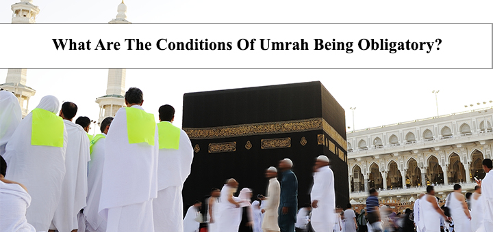 What Are The Conditions Of Umrah Being Obligatory