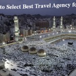 How to Select Best Travel Agency for Umrah
