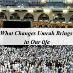 What Changes Umrah Brings in Our life