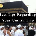 Best Tips Regarding Your Umrah Trip