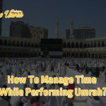 How-To-Manage-Time-While-Performing-Umrah